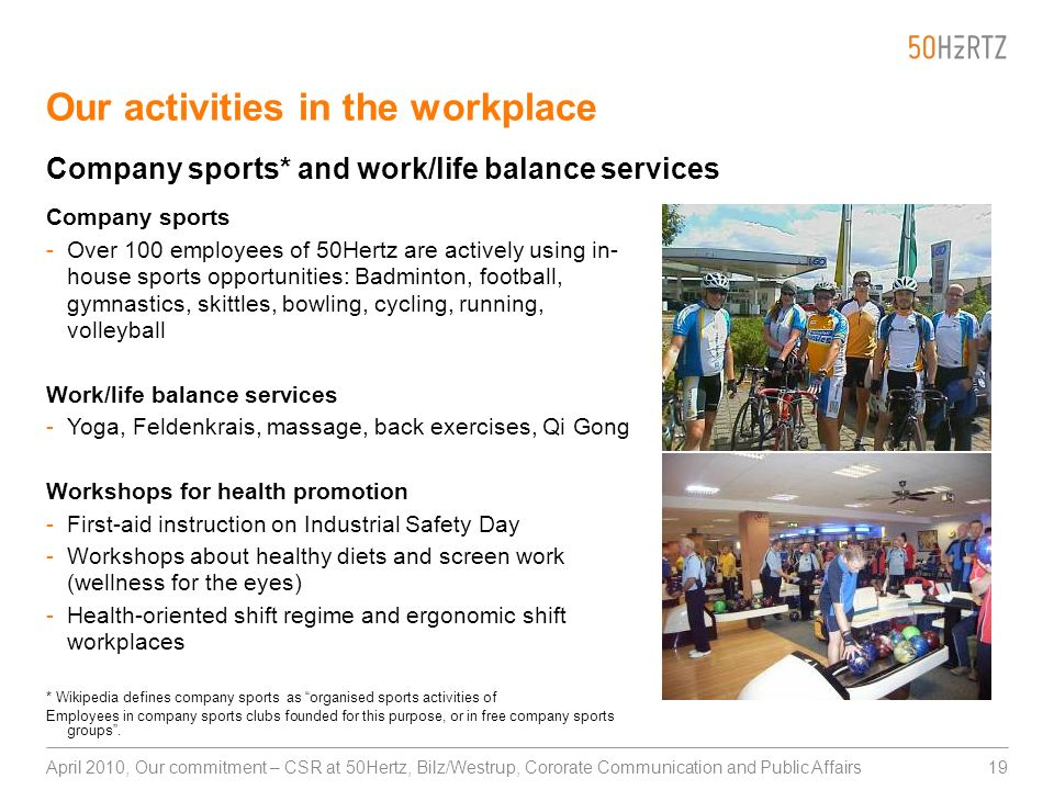 19April 2010, Our commitment – CSR at 50Hertz, Bilz/Westrup, Cororate Communication and Public Affairs Our activities in the workplace Company sports