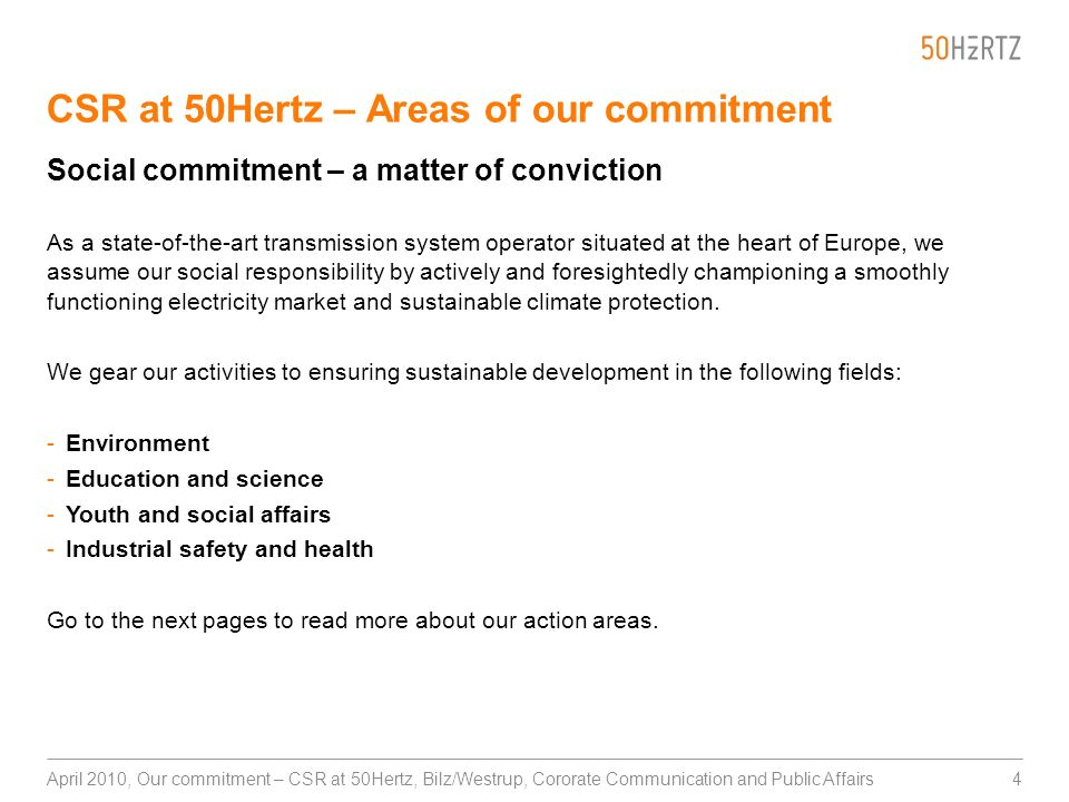 4April 2010, Our commitment – CSR at 50Hertz, Bilz/Westrup, Cororate Communication and Public Affairs CSR at 50Hertz – Areas of our commitment Social
