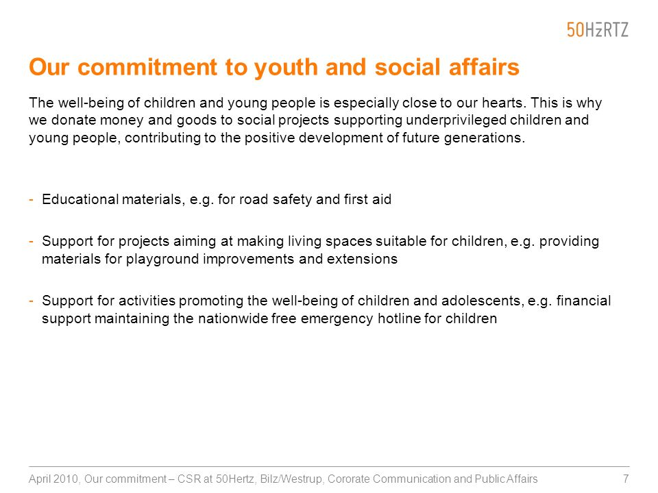 7April 2010, Our commitment – CSR at 50Hertz, Bilz/Westrup, Cororate Communication and Public Affairs Our commitment to youth and social affairs The w