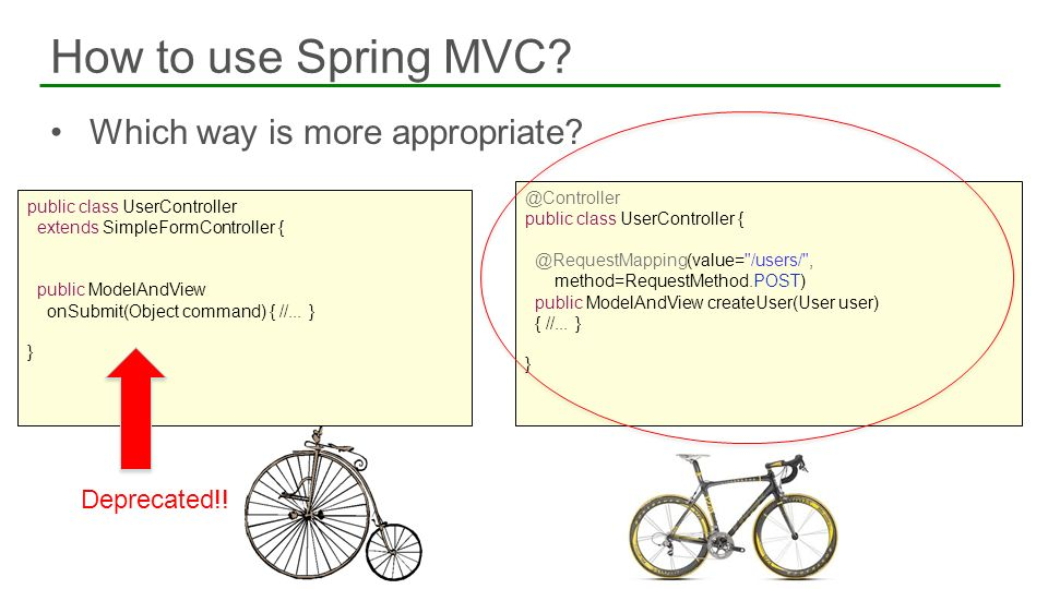 Which way is more appropriate? How to use Spring MVC? 10 public class UserController extends SimpleFormController { public ModelAndView onSubmit(Objec
