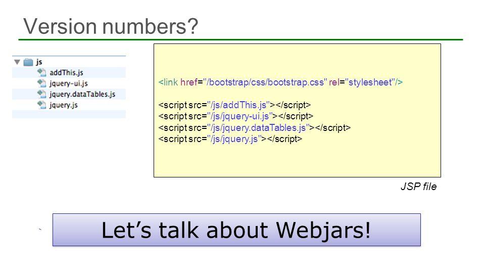 Version numbers? 20 Lets talk about Webjars! Lets talk about Webjars! JSP file