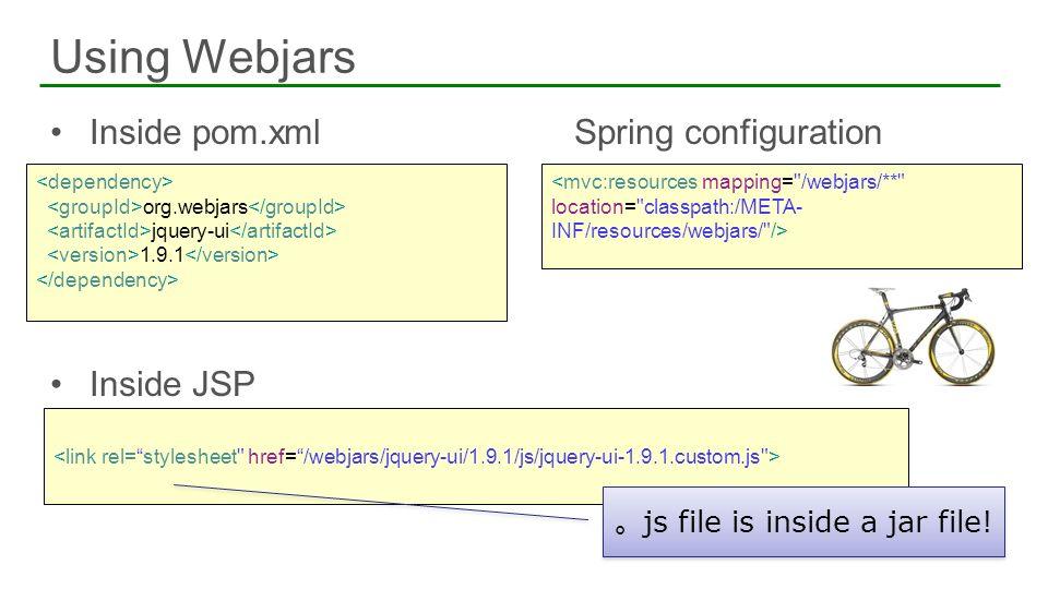 Using Webjars 23 Inside pom.xmlSpring configuration Inside JSP org.webjars jquery-ui 1.9.1 js file is inside a jar file!