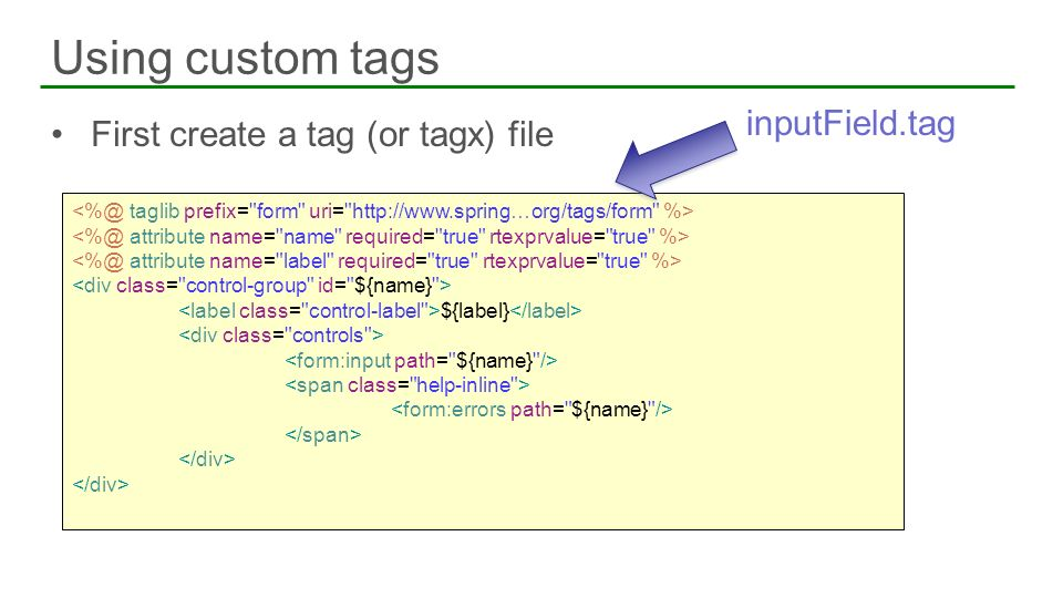 First create a tag (or tagx) file Using custom tags ${label} inputField.tag
