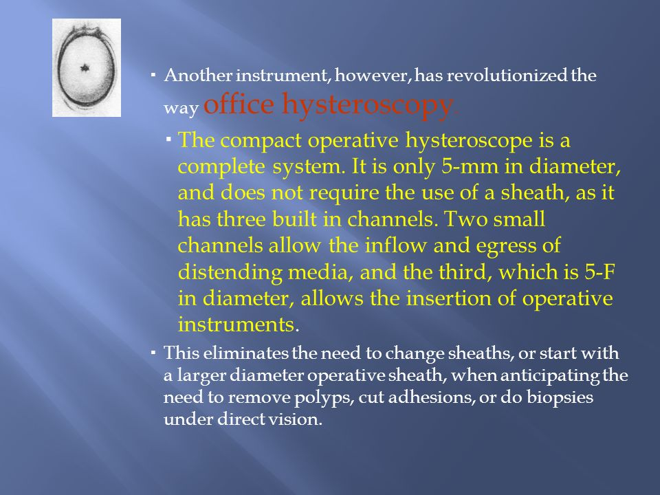 Another instrument, however, has revolutionized the way office hysteroscopy.