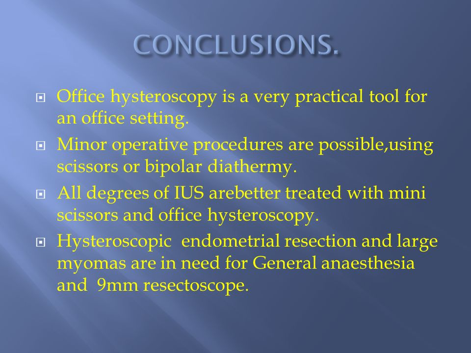 Office hysteroscopy is a very practical tool for an office setting.