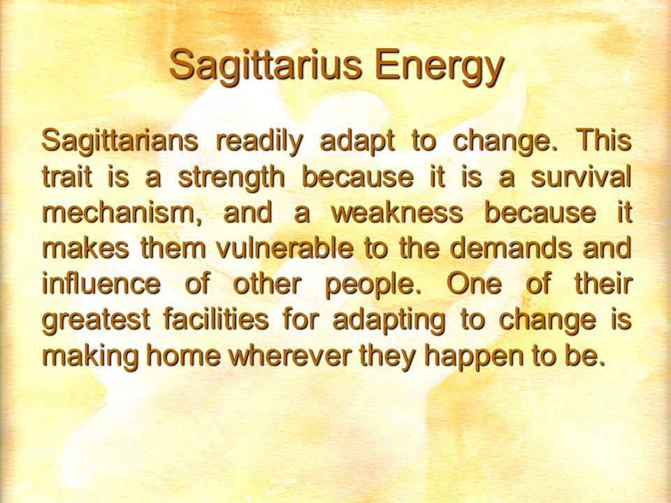 Sagittarius Energy Sagittarians readily adapt to change.