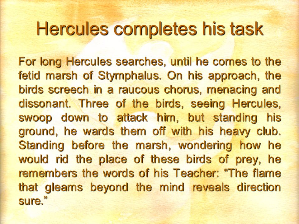 Hercules completes his task For long Hercules searches, until he comes to the fetid marsh of Stymphalus.