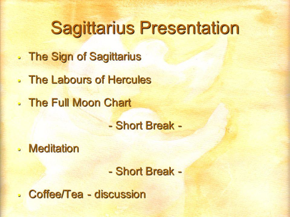 Sagittarius Presentation The Sign of Sagittarius The Sign of Sagittarius The Labours of Hercules The Labours of Hercules The Full Moon Chart The Full