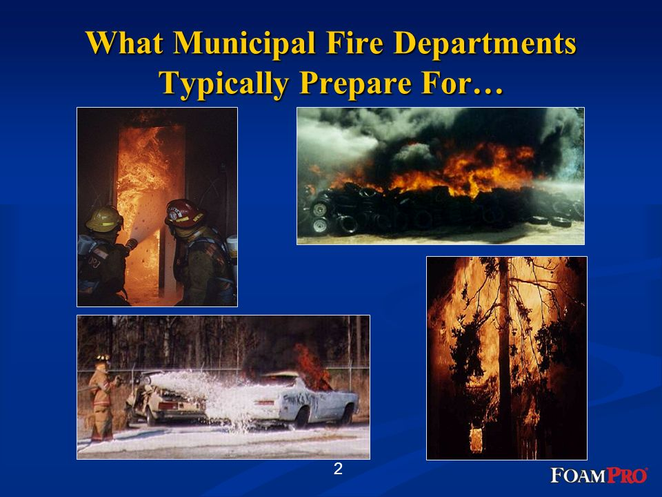 2 What Municipal Fire Departments Typically Prepare For…