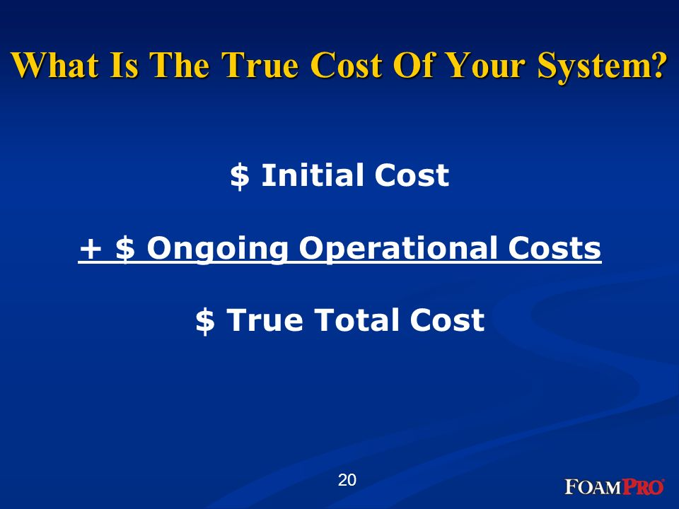 20 What Is The True Cost Of Your System? $ Initial Cost + $ Ongoing Operational Costs $ True Total Cost
