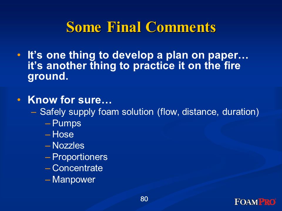 80 Some Final Comments Its one thing to develop a plan on paper… its another thing to practice it on the fire ground. Know for sure… –Safely supply fo