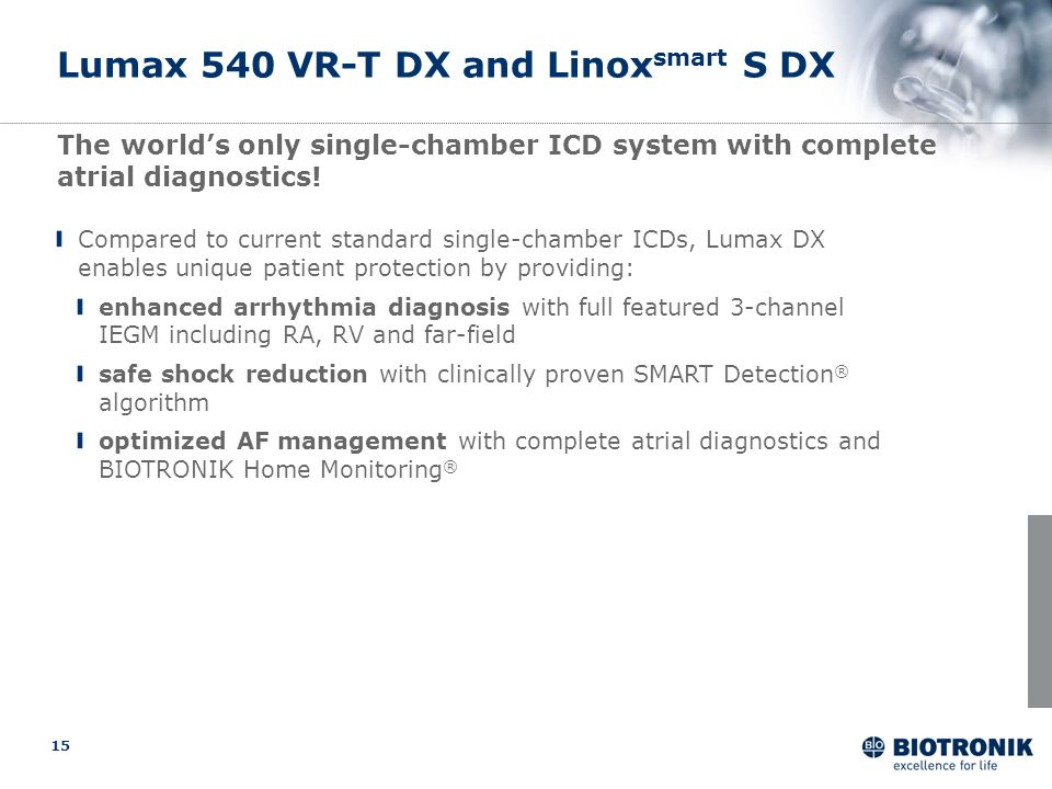 15 Lumax 540 VR-T DX and Linox smart S DX The worlds only single-chamber ICD system with complete atrial diagnostics! Compared to current standard sin