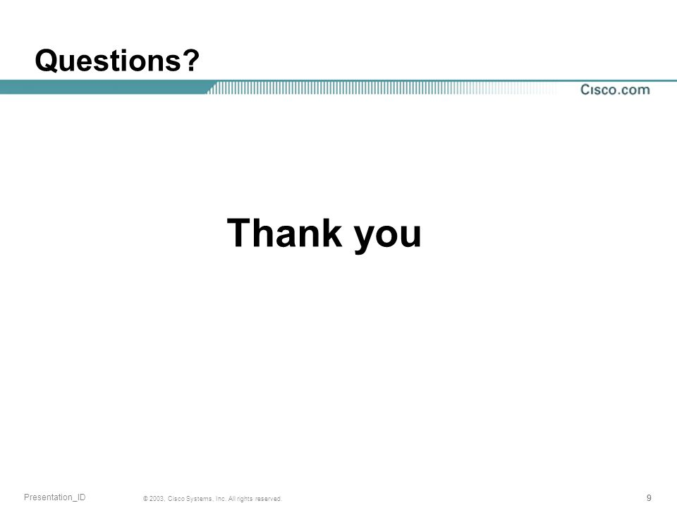 999 © 2003, Cisco Systems, Inc. All rights reserved. Presentation_ID Questions? Thank you