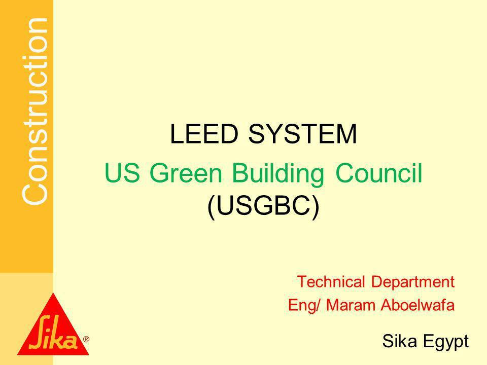 Construction Sika Egypt LEED SYSTEM US Green Building Council (USGBC) Technical Department Eng/ Maram Aboelwafa