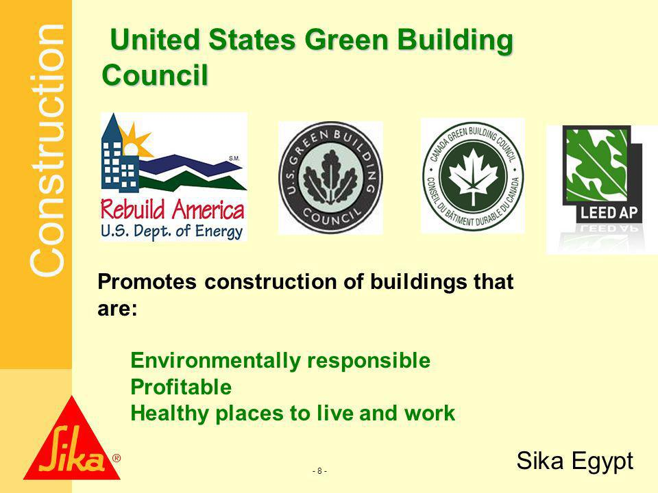 Construction Sika Egypt - 8 - United States Green Building Council Promotes construction of buildings that are: Environmentally responsible Profitable