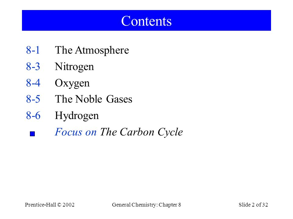 Prentice-Hall © 2002General Chemistry: Chapter 8Slide 2 of 32 Contents 8-1The Atmosphere 8-3Nitrogen 8-4Oxygen 8-5The Noble Gases 8-6Hydrogen Focus on