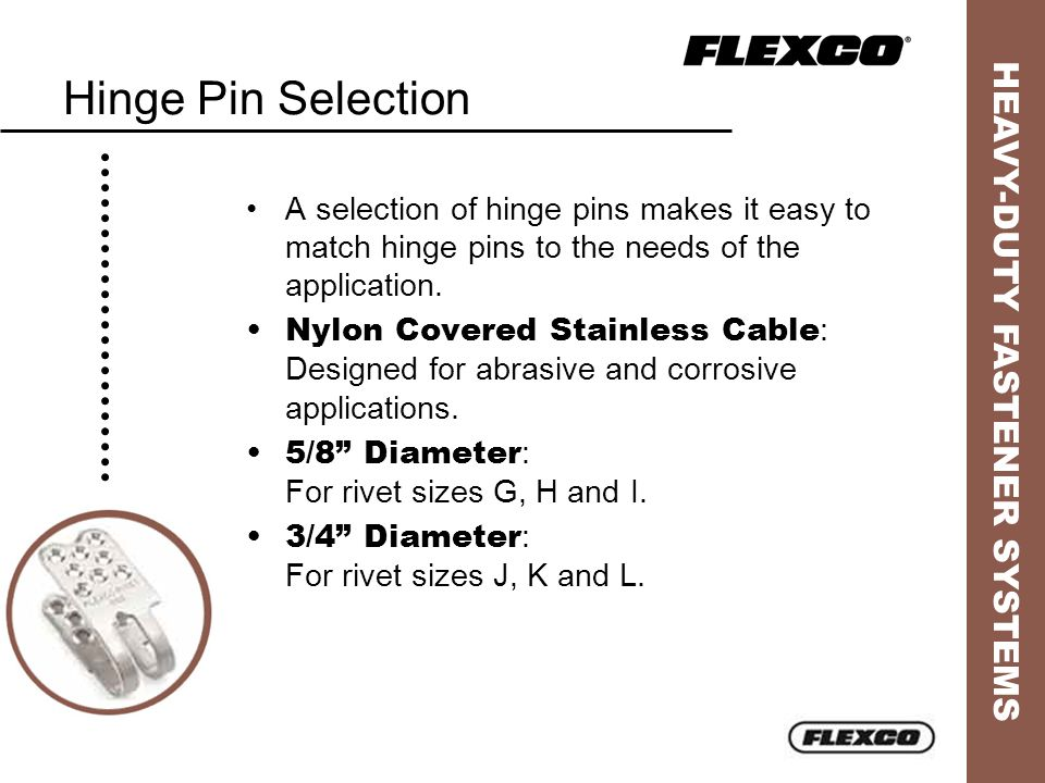 HEAVY-DUTY FASTENER SYSTEMS Hinge Pin Selection A selection of hinge pins makes it easy to match hinge pins to the needs of the application. Nylon Cov