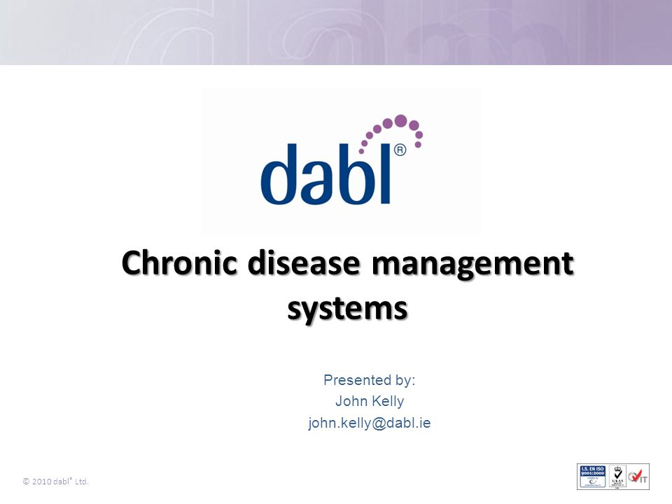 © 2010 dabl ® Ltd. Presented by: John Kelly john.kelly@dabl.ie Chronic disease management systems