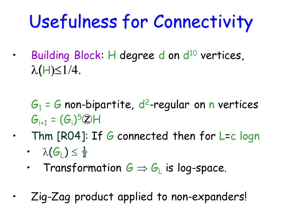 Usefulness for Connectivity ( ) 1/4.Building Block: H degree d on d 10 vertices, ( H ) 1/4. G 1 = G non-bipartite, d 2 -regular on n vertices G i+1 =