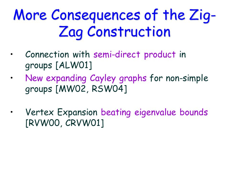 More Consequences of the Zig- Zag Construction Connection with semi-direct product in groups [ALW01] New expanding Cayley graphs for non-simple groups