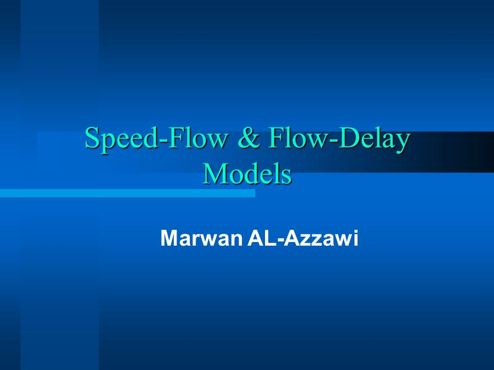 Speed-Flow & Flow-Delay Models Marwan AL-Azzawi
