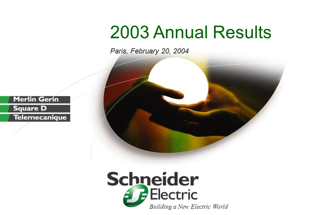 2003 Annual Results Paris, February 20, 2004 Building a New Electric World