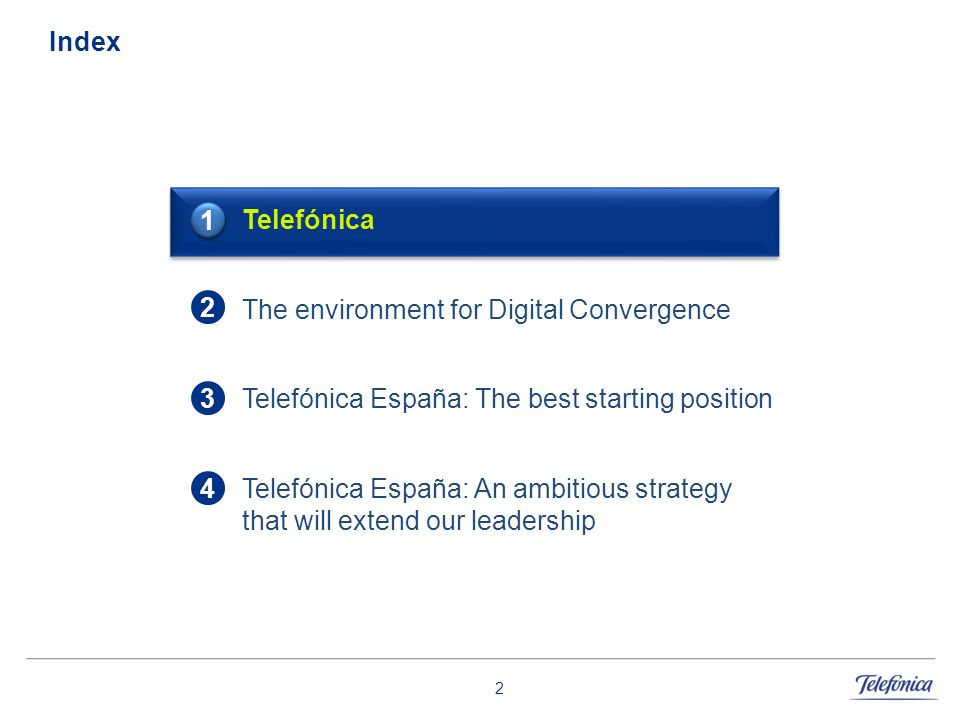 2 Index Telefónica The environment for Digital Convergence Telefónica España: The best starting position Telefónica España: An ambitious strategy that