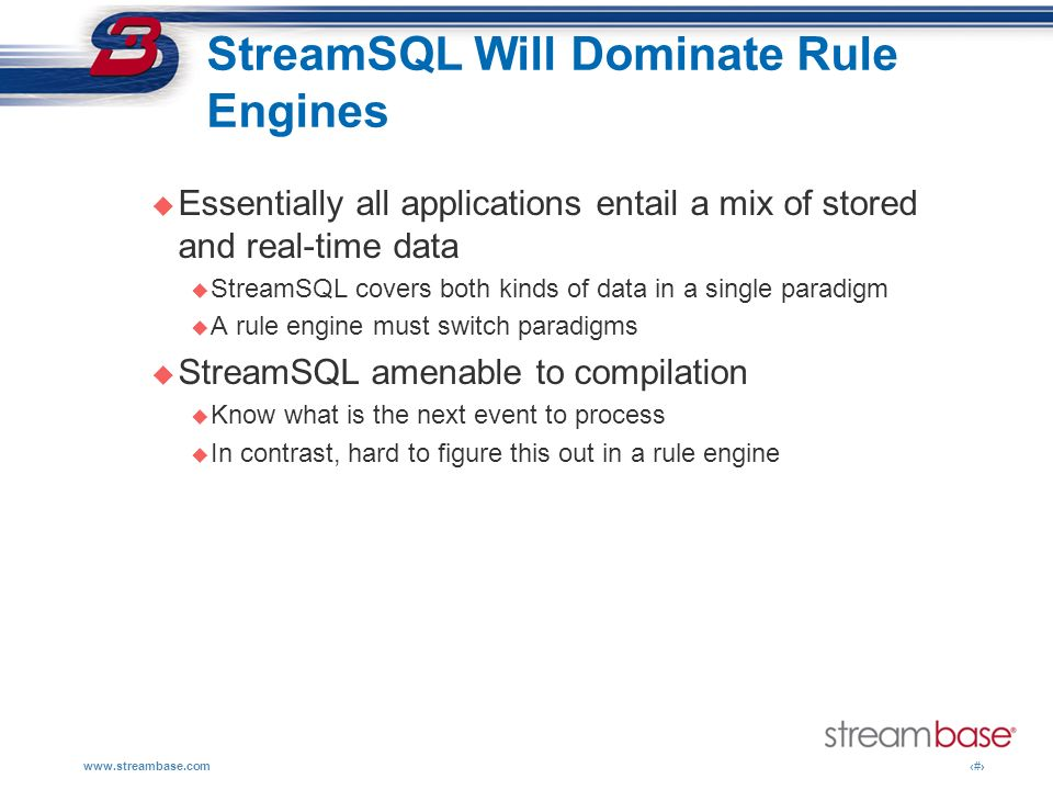 www.streambase.com9 Performance Benchmark Financial Services Application: Construct a virtual feed of first arrivers on a low end Linux machine Relational DB: 11,000 messages/sec Streambase: 300,000 messages/sec Another StreamSQL vendor: 20,000 messages/sec Result: Streambase was a factor of 27 faster