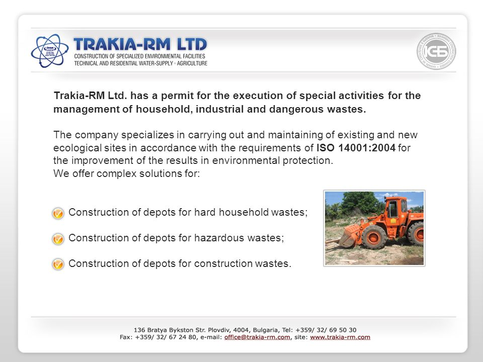 Trakia-RM Ltd. has a permit for the execution of special activities for the management of household, industrial and dangerous wastes. The company spec