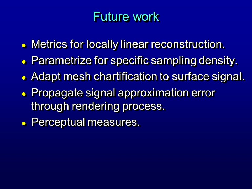 Future work l Metrics for locally linear reconstruction.