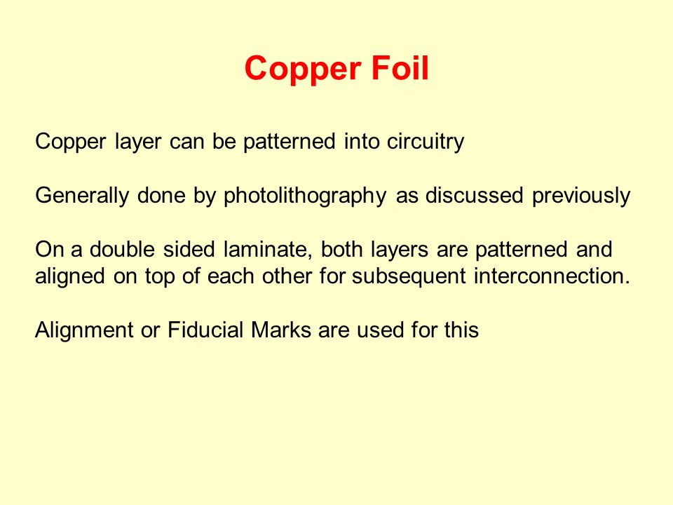 Copper layer can be patterned into circuitry Generally done by photolithography as discussed previously On a double sided laminate, both layers are pa