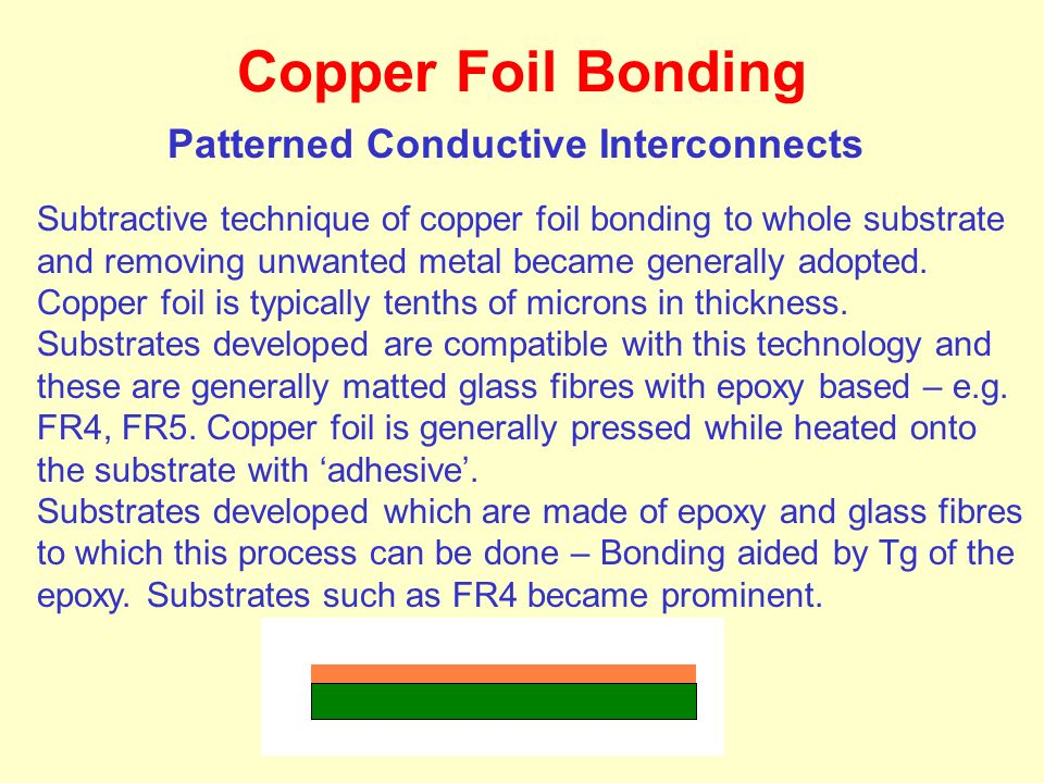 Subtractive technique of copper foil bonding to whole substrate and removing unwanted metal became generally adopted. Copper foil is typically tenths