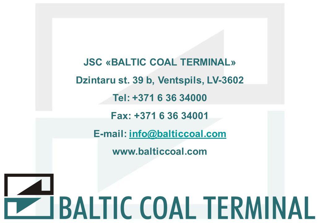 JSC «BALTIC COAL TERMINAL» Dzintaru st. 39 b, Ventspils, LV-3602 Tel: +371 6 36 34000 Fax: +371 6 36 34001 E-mail: info@balticcoal.cominfo@balticcoal.