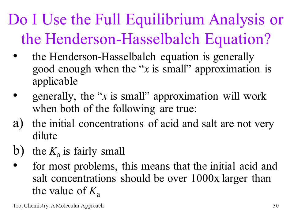 Tro, Chemistry: A Molecular Approach30 Do I Use the Full Equilibrium Analysis or the Henderson-Hasselbalch Equation? the Henderson-Hasselbalch equatio