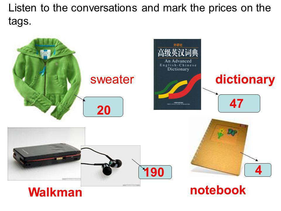 Listen to the conversations and mark the prices on the tags. sweaterdictionary Walkman notebook 20 47 190 4