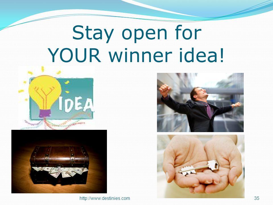 Stay open for YOUR winner idea! http://www.destinies.com35