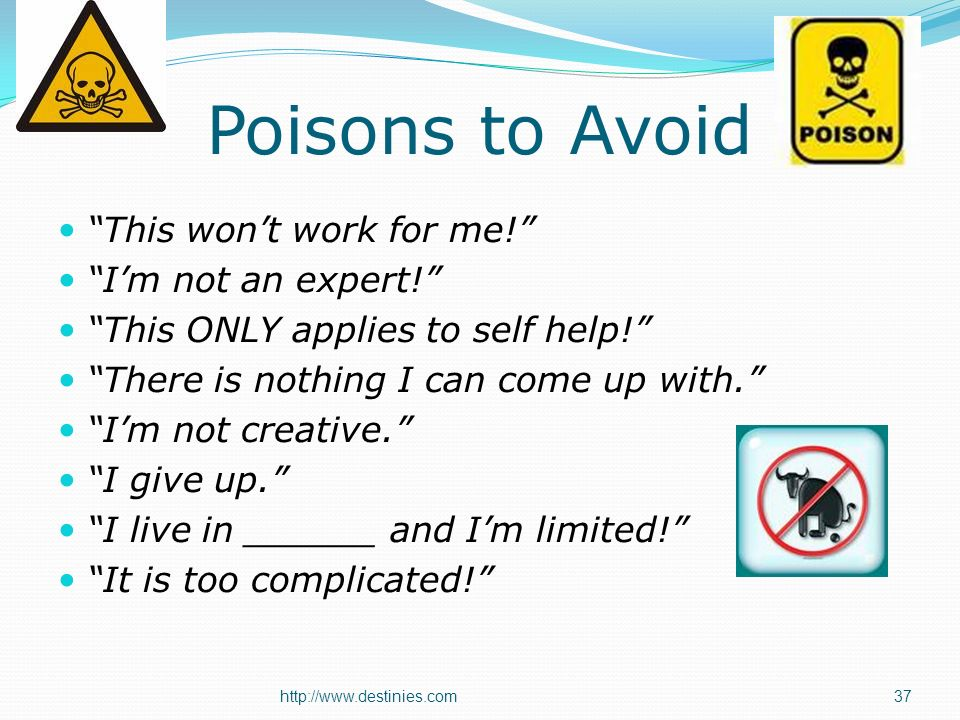 Poisons to Avoid This wont work for me! Im not an expert! This ONLY applies to self help! There is nothing I can come up with. Im not creative. I give
