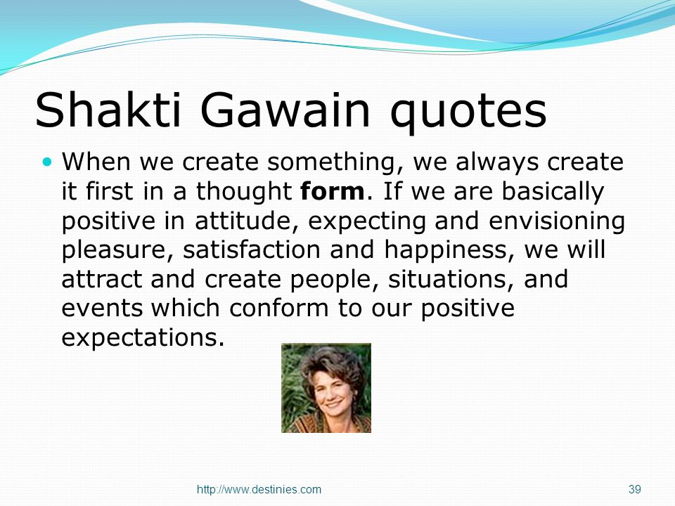 Shakti Gawain quotes When we create something, we always create it first in a thought form.
