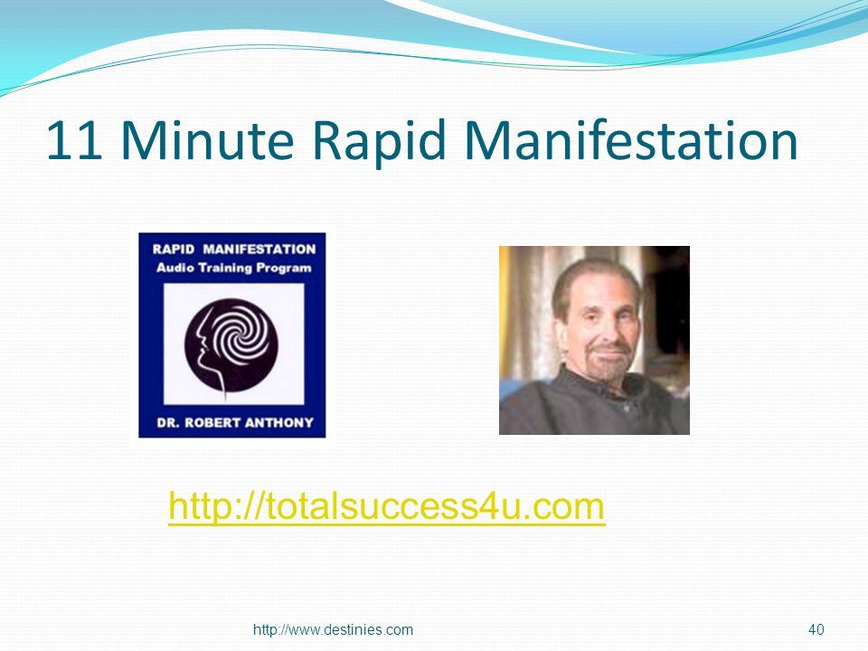11 Minute Rapid Manifestation http://www.destinies.com40 http://totalsuccess4u.com