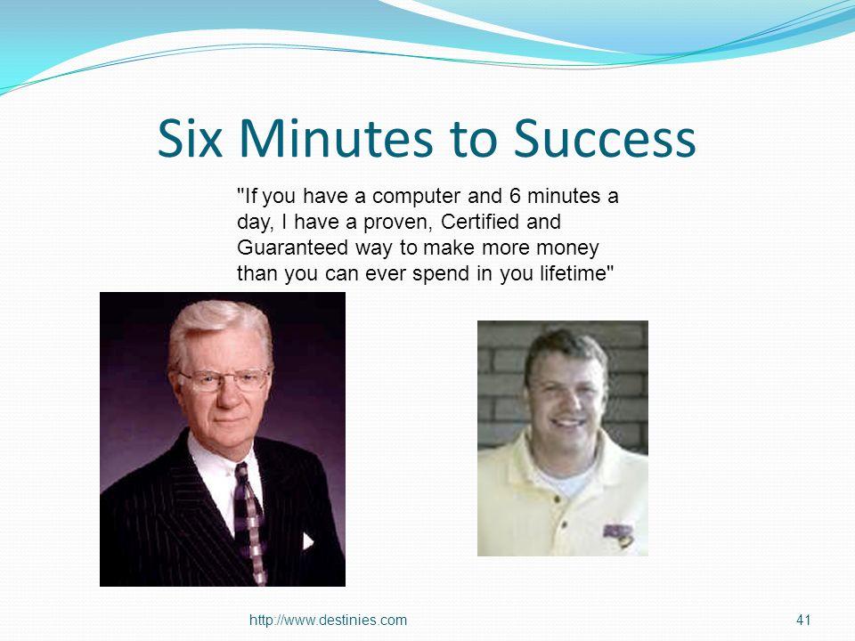Six Minutes to Success http://www.destinies.com41