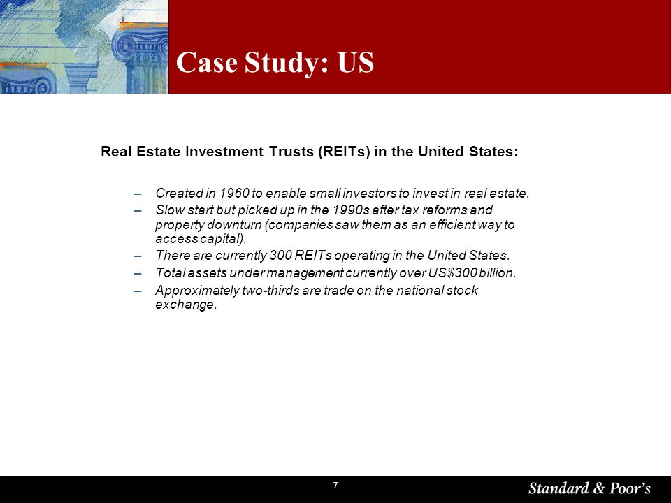 7 Case Study: US Real Estate Investment Trusts (REITs) in the United States: –Created in 1960 to enable small investors to invest in real estate.