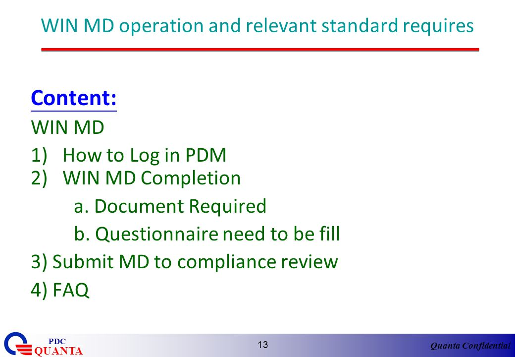Quanta Confidential QUANTA PDC 13 WIN MD operation and relevant standard requires Content: WIN MD 1)How to Log in PDM 2)WIN MD Completion a. Document