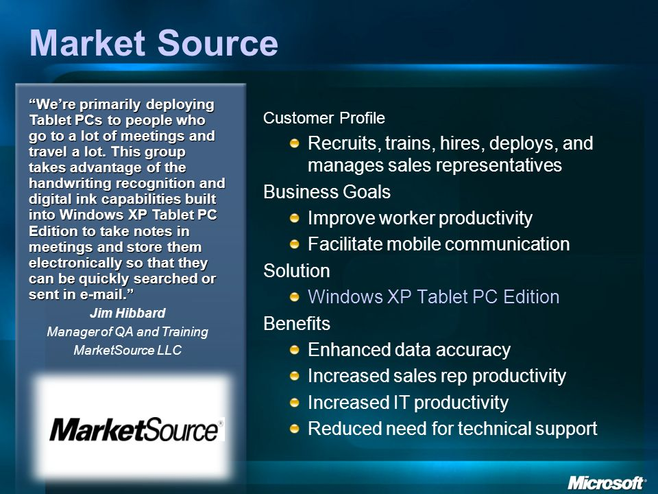 Market Source Customer Profile Recruits, trains, hires, deploys, and manages sales representatives Business Goals Improve worker productivity Facilita