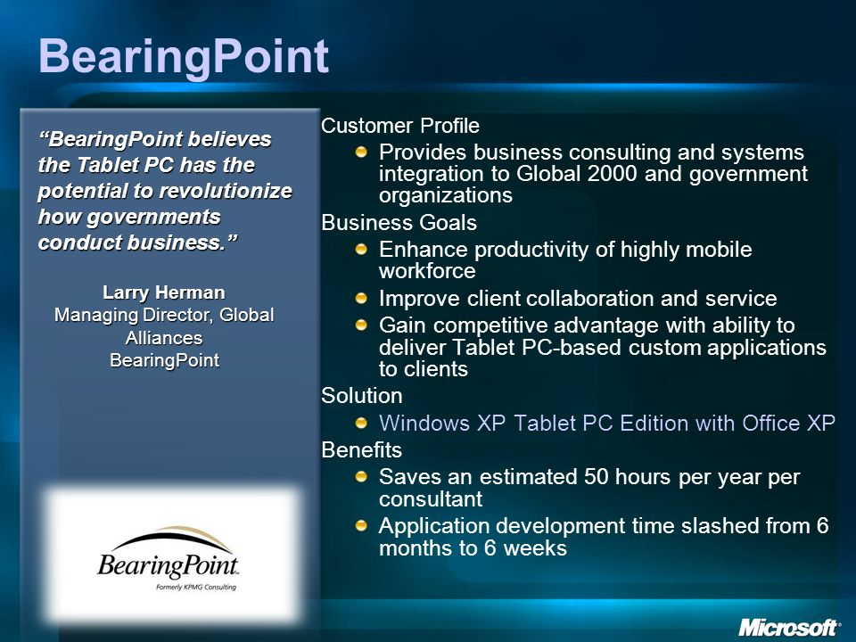 BearingPoint Customer Profile Provides business consulting and systems integration to Global 2000 and government organizations Business Goals Enhance