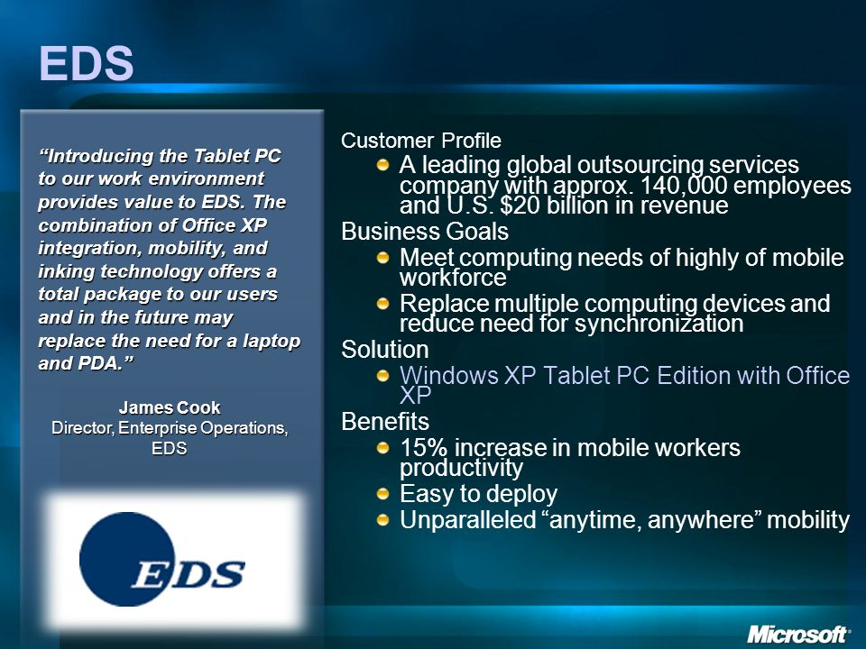 EDS Customer Profile A leading global outsourcing services company with approx. 140,000 employees and U.S. $20 billion in revenue Business Goals Meet