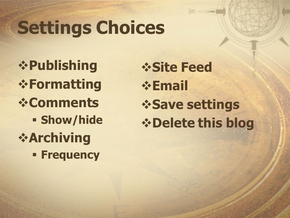Settings Choices Publishing Formatting Comments Show/hide Archiving Frequency Site Feed Email Save settings Delete this blog