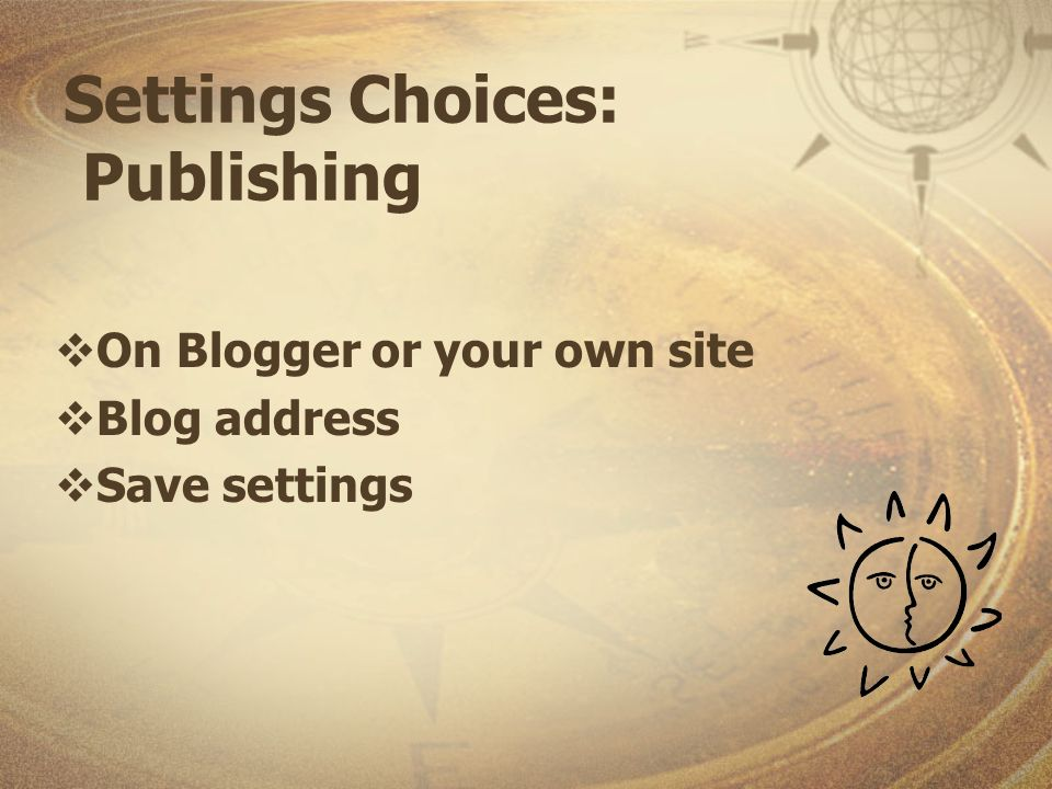 Settings Choices: Publishing On Blogger or your own site Blog address Save settings