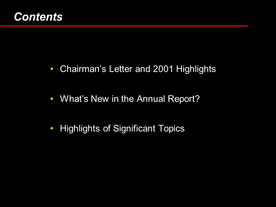Chairmans Letter and 2001 Highlights Whats New in the Annual Report? Highlights of Significant Topics Contents