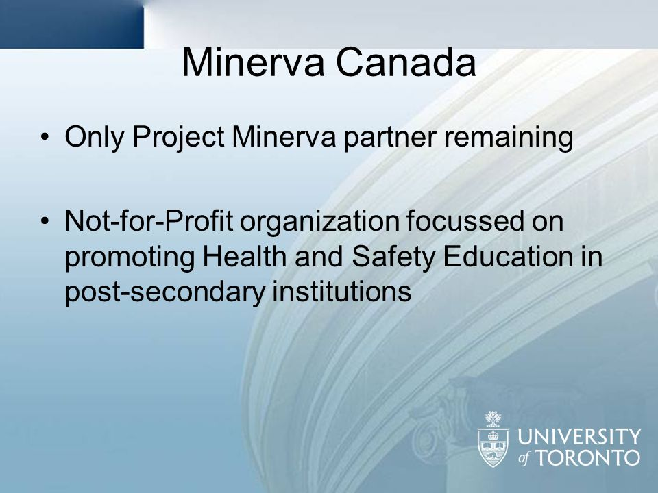 Minerva Canada Only Project Minerva partner remaining Not-for-Profit organization focussed on promoting Health and Safety Education in post-secondary
