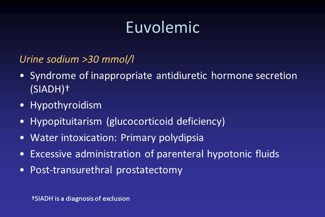 Euvolemic Urine sodium >30 mmol/l Syndrome of inappropriate antidiuretic hormone secretion (SIADH) Hypothyroidism Hypopituitarism (glucocorticoid defi